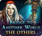 เกมส์ Bridge to Another World: The Others