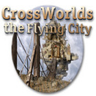 เกมส์ Crossworlds: The Flying City