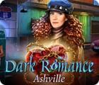 เกมส์ Dark Romance: Ashville