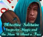 เกมส์ Detective Solitaire: Inspector Magic And The Man Without A Face
